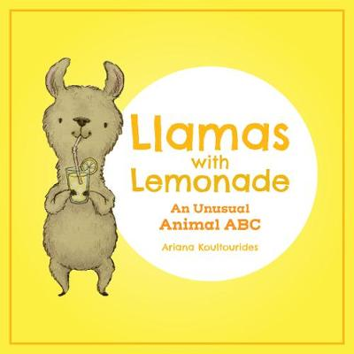 Llamas With Lemonade: An Unusual Animal ABC by Ariana Koultourides