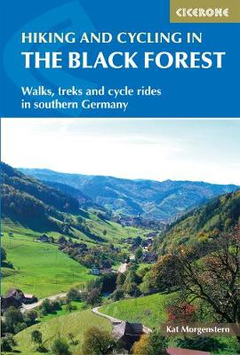Hiking and Cycling in the Black Forest: Walks, treks and cycle rides in southern Germany by Kat Morgenstern