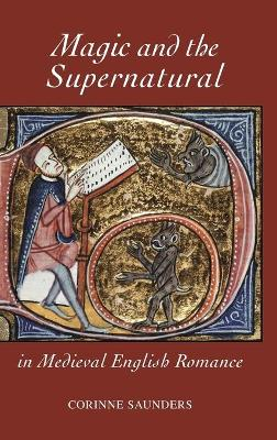 Magic and the Supernatural in Medieval English Romance by Corinne Saunders