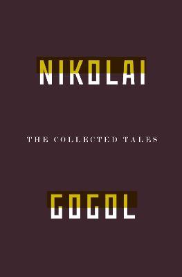 Collected Tales Of Nikolai Gogol by Nikolai Gogol
