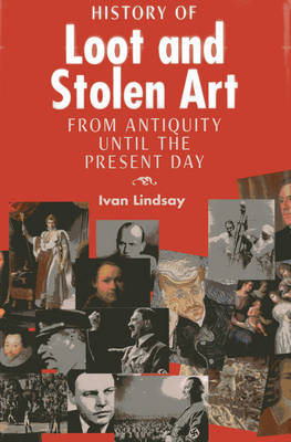 History of Loot and Stolen Art by Ivan Lindsay