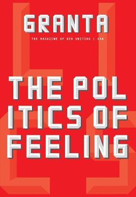 Granta 146: The Politics of Feeling by Sigrid Rausing