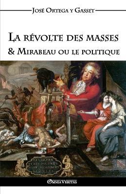 La Revolte Des Masses & Mirabeau Ou Le Politique by Jose Ortega y Gasset