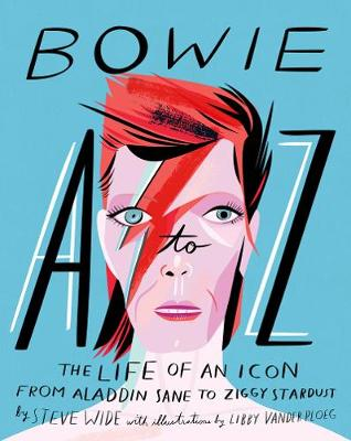 Bowie A-Z: The Life of an Icon: From Aladdin Sane to Ziggy Stardust by Libby VanderPloeg