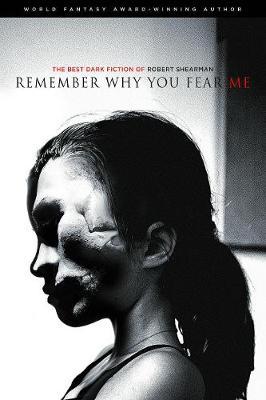 Remember Why You Fear Me by Robert Shearman