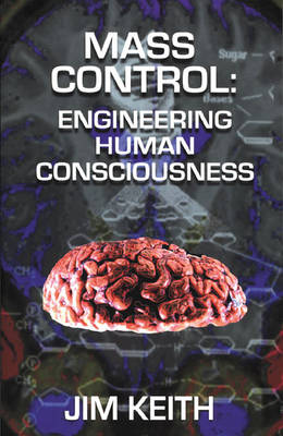 Mass Control: Engineering Human Consciousness by Jim Keith