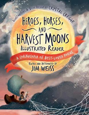 Heroes, Horses, and Harvest Moons Illustrated Reader by Jim Weiss