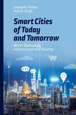 Smart Cities of Today and Tomorrow: Better Technology, Infrastructure and Security by Joseph N. Pelton