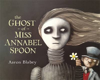 The Ghost Of Miss Annabel Spoon by Aaron Blabey