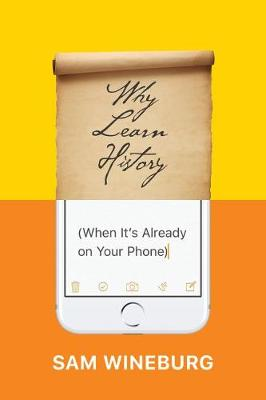 Why Learn History (When It's Already on Your Phone) book