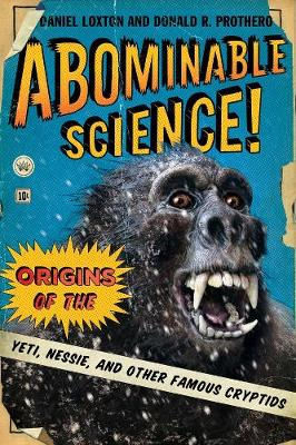 Abominable Science!: Origins of the Yeti, Nessie, and Other Famous Cryptids by Daniel Loxton