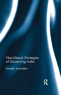 Neo-Liberal Strategies of Governing India by Ranabir Samaddar