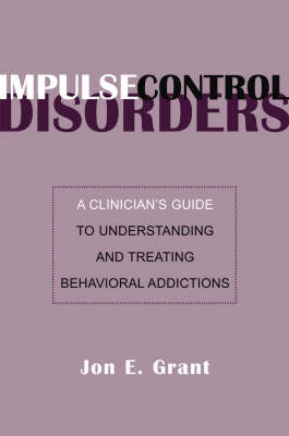 Impulse Control Disorders by Jon E. Grant