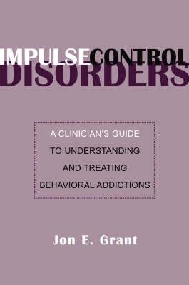 Impulse Control Disorders by Jon E. Grant