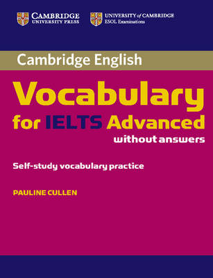 Cambridge Vocabulary for IELTS Advanced Band 6.5+ without Answers by Pauline Cullen
