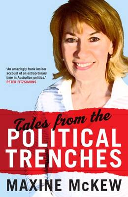 Tales from the Political Trenches by Maxine McKew