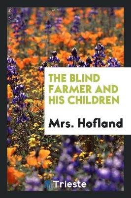 Blind Farmer and His Children by Mrs Hofland