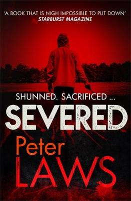 Severed: The dark and chilling crime novel you won't be able to put down by Peter Laws