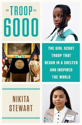 Troop 6000: How a Group of Homeless Girl Scouts Inspired the World by Nikita Stewart