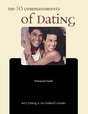 The The Ten Commandments of Dating Participant's Guide: Time-Tested Laws for Building Successful Relationships by Ben Young