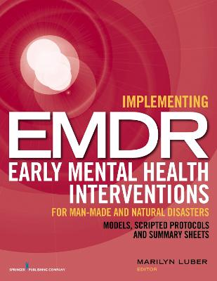 Implementing EMDR Early Mental Health Interventions for Man-Made and Natural Disasters by Marilyn Luber