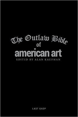 Outlaw Bible Of American Art by Alan Kaufman