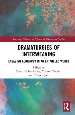 Dramaturgies of Interweaving: Engaging Audiences in an Entangled World book