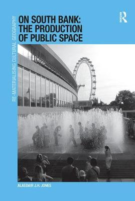 On South Bank: The Production of Public Space by Alasdair J.H. Jones