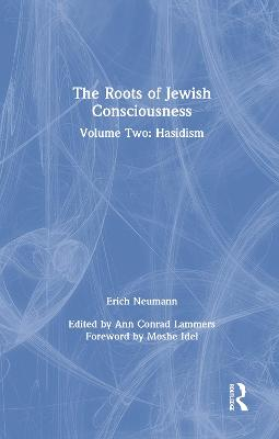 The Roots of Jewish Consciousness, Volume Two: Hasidism by Erich Neumann