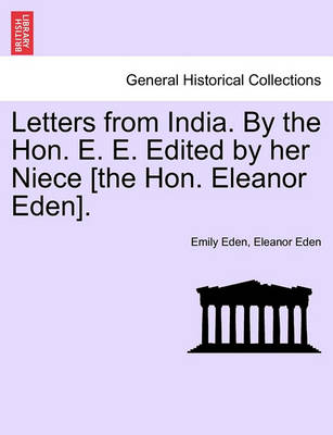 Letters from India. by the Hon. E. E. Edited by Her Niece [The Hon. Eleanor Eden]. by Emily Eden