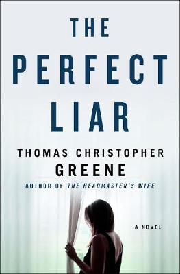 The Perfect Liar: A Novel by Thomas Christopher Greene