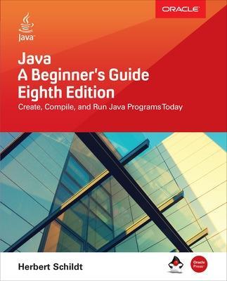 Java: A Beginner's Guide, Eighth Edition by Herbert Schildt