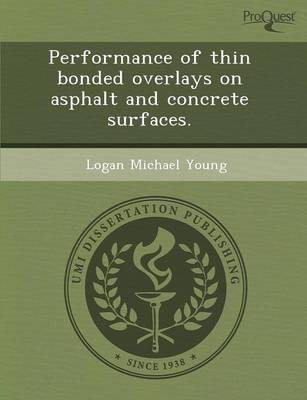 Performance of Thin Bonded Overlays on Asphalt and Concrete Surfaces by Logan Michael Young