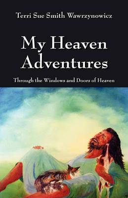 My Heaven Adventures by Terri Sue Smith Wawrzynowicz