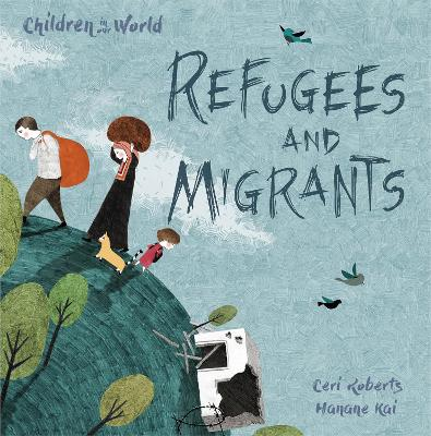 Children in Our World: Refugees and Migrants by Ceri Roberts