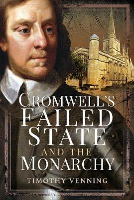Cromwell's Failed State and the Monarchy by Timothy Venning
