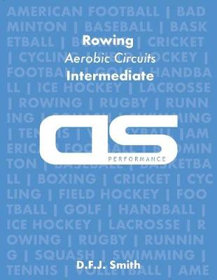 DS Performance - Strength & Conditioning Training Program for Rowing, Aerobic Circuits, Intermediate by D F J Smith