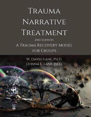 Trauma Narrative Treatment: A Trauma Recovery Model for Groups by W David Lane