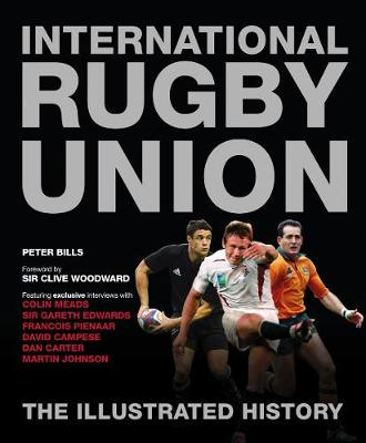 International Rugby Union: The Illustrated History by Peter Bills