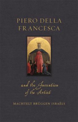 Piero della Francesca and the Invention of the Artist book