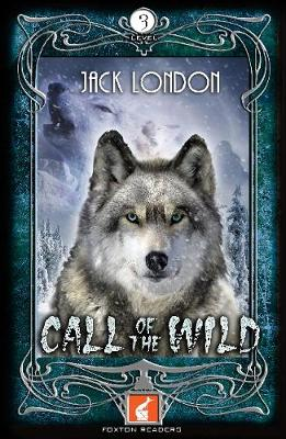 Call of the Wild Foxton Reader Level 3 (900 headwords B1/B2) by Jack London