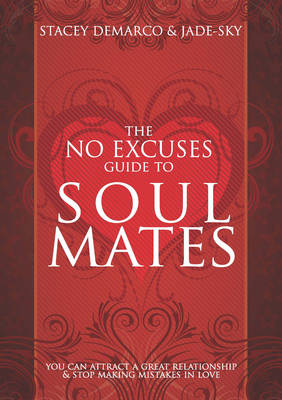 No Excuses Guide to Soul Mates by Stacey Demarco