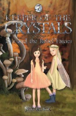 Keeper of the Crystals #7: Eve and the Rebel Fairies by Jess Black