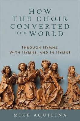 How the Choir Converted the World by Mike Aquilina