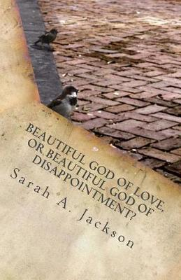 Beautiful God of Love, or Beautiful God of Disappointment by MS Sarah Ashley Jackson