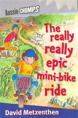 The Really Really Epic Mini Bike Ride by David Metzenthen