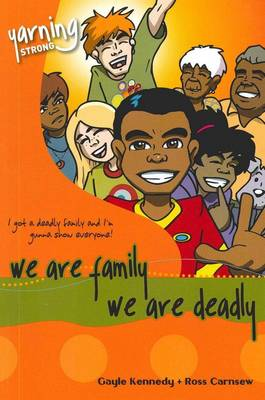 Yarning Strong We are Family, We are Deadly by Gayle Kennedy
