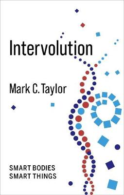 Intervolution: Smart Bodies Smart Things by Mark C. Taylor