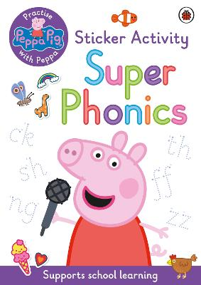 Peppa Pig: Practise with Peppa: Super Phonics: Sticker Book by Peppa Pig