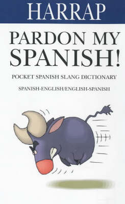 Pardon My Spanish! by Harrap